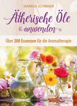 Ätherische Öle anwenden von Schirner,  Markus