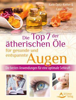Die Top 7 der ätherischen Öle für gesunde und entspannte Augen von Ebert,  Caroline, Opitz-Kreher,  Karin