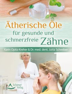 Ätherische Öle für gesunde und schmerzfreie Zähne von Opitz-Kreher,  Karin, Schreiber,  Dr. med. dent. Jutta