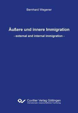 Äußere und innere Immigration von Wegener,  Bernhard