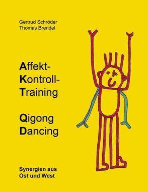 Affekt-Kontroll-Training Qigong Dancing von Brendel,  Thomas, Schröder,  Gertrud