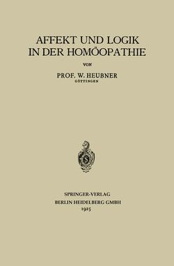 Affekt und Logik in der Homöopathie von Heubner,  W.