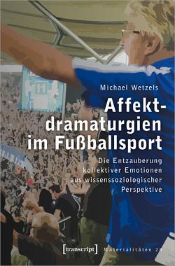 Affektdramaturgien im Fußballsport von Wetzels,  Michael
