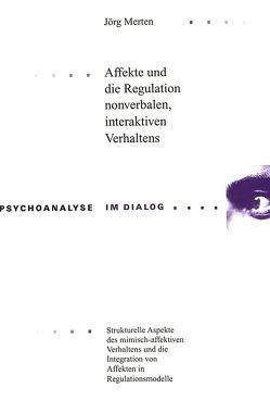 Affekte und die Regulation nonverbalen, interaktiven Verhaltens von Merten,  Jörg