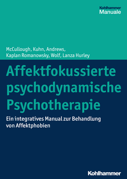 Affektfokussierte psychodynamische Psychotherapie von Andrews,  Stuart, Kaplan,  Amelia, Kuhn,  Nat, Lanza Hurley,  Cara, McCullough,  Leigh, Michal,  Matthias, Wolf,  Jonathan