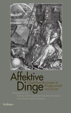 Affektive Dinge von Adamowsky,  Natascha, Felfe,  Robert, Formisano,  Marco, Toepfer,  Georg, Wagner,  Kirsten