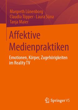 Affektive Medienpraktiken von Lünenborg,  Margreth, Maier,  Tanja, Suna,  Laura, Töpper,  Claudia
