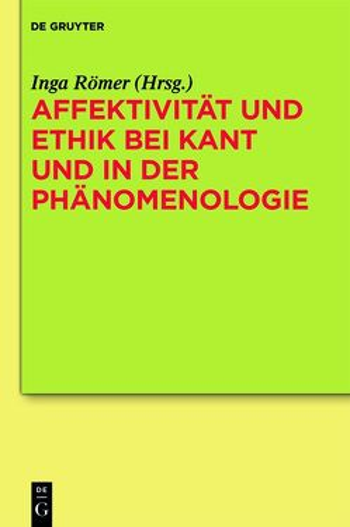 Affektivität und Ethik bei Kant und in der Phänomenologie von Römer,  Inga