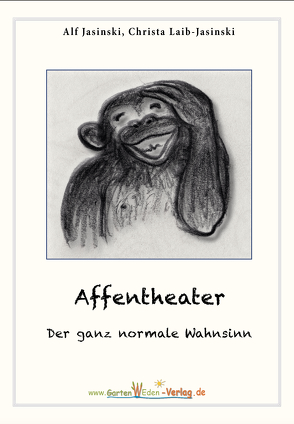 Affentheater – Der ganz normale Wahnsinn von Jasinski,  Alf, Laib-Jasinski,  Christa