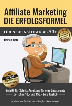 Affiliate Marketing die Erfolgsformel für Neueinsteiger ab 50+ von Lembcke,  Kathrin, Tietz,  Helmut