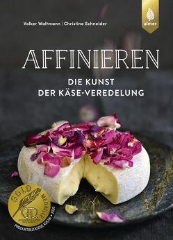Affinieren – die Kunst der Käseveredelung von Schneider,  Christine, Waltmann,  Volker
