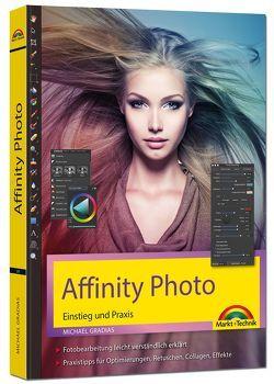 Affinity Photo – Einstieg und Praxis für Windows Version – Die Anleitung Schritt für Schritt zum perfekten Bild von Gradias,  Michael