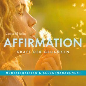 AFFIRMATION – Kraft der Gedanken von Riss-Tafilaj,  Carola