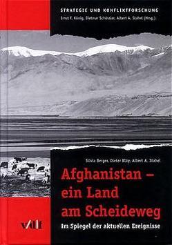 Afghanistan – ein Land am Scheideweg von Berger,  Silvia, Kläy,  Dieter, König,  Ernst F, Schössler,  Dietmar, Stahel,  Albert A