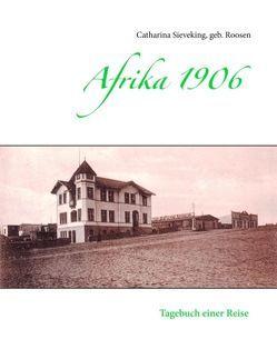 Afrika 1906 von Sieveking,  geb. Roosen,  Catharina, Sieveking,  Hans Ulrich