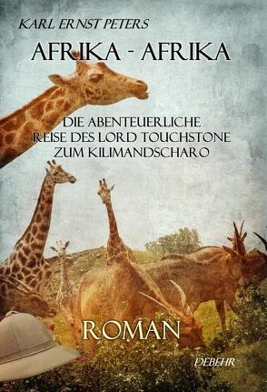 Afrika – Afrika – oder – Die abenteuerliche Reise des Lord Touchstone zum Kilimandscharo – ROMAN von Peters,  Karl Ernst