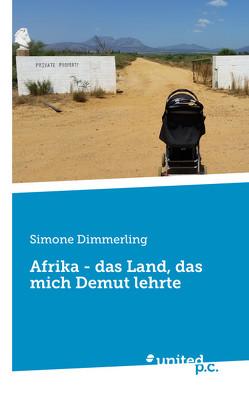 Afrika – das Land, das mich Demut lehrte von Dimmerling,  Simone