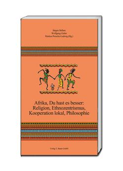 Afrika, Du hast es besser: Religion, Ethnozentrismus, Kooperation lokal, Philosophie von Bellers ,  Jürgen, Gieler,  Wolfgang, Porsche-Ludwig,  Markus