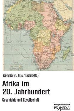 Afrika im 20. Jahrhundert von Englert,  Birgit, Grau,  Ingeborg, Sonderegger,  Arno
