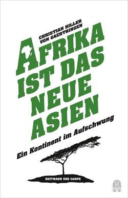 Afrika ist das neue Asien von Hiller von Gaertringen,  Christian