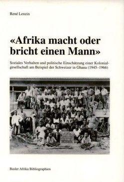 'Afrika macht oder bricht einen Mann' von Lenzin,  René, Wirz,  Albert