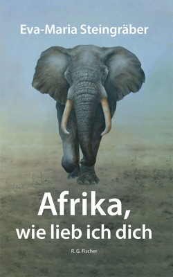Afrika, wie lieb ich dich von Steingräber,  Eva-Maria
