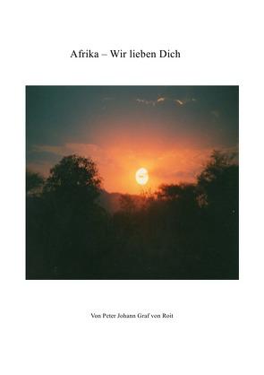 Afrika – Wir lieben Dich von Graf von Roit,  Peter Johann