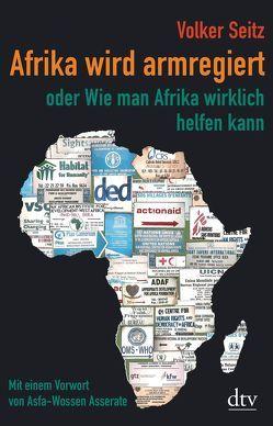 Afrika wird armregiert oder Wie man Afrika wirklich helfen kann von Seitz,  Volker