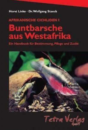 Afrikanische Cichliden I – Buntbarsche aus Westafrika von Linke,  Horst, Staeck,  Wolfgang