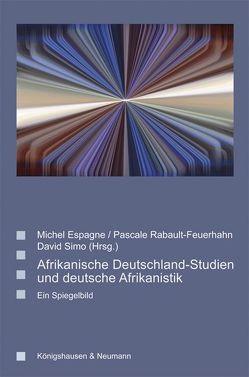 Afrikanische Deutschland-Studien und deutsche Afrikanistik von Espagne,  Michel, Rabault-Feuerhahn,  Pascale, Simo,  David