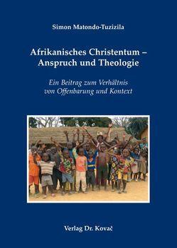 Afrikanisches Christentum – Anspruch und Theologie von Matondo-Tuzizila,  Simon