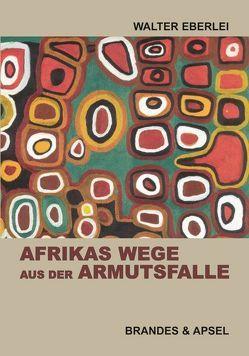 Afrikas Wege aus der Armutsfalle von Eberlei,  Walter