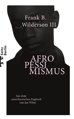 Afropessimismus von Wilderson III,  Frank B., Wilm,  Jan
