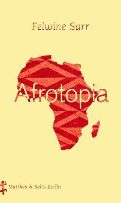 Afrotopia von Henninger,  Max, Sarr,  Felwine