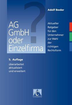 AG, GmbH oder Einzelfirma? von Beeler,  Adolf