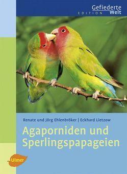 Agaporniden und Sperlingspapageien von Ehlenbröker,  Jörg, Ehlenbröker,  Renate, Lietzow,  Eckhard