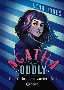 Agatha Oddly – Das Verbrechen wartet nicht von Jones,  Lena, Köbele,  Ulrike