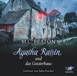 Agatha Raisin und das Geisterhaus von Beaton,  M. C., Fischer,  Julia, Schilasky,  Sabine