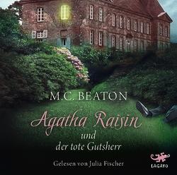 Agatha Raisin und der tote Gutsherr von Beaton,  M. C., Fischer,  Julia, Utecht,  Daniela