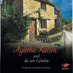 Agatha Raisin und die tote Geliebte von Beaton,  M. C., Fischer,  Julia, Schilasky,  Sabine, Utecht,  Daniela