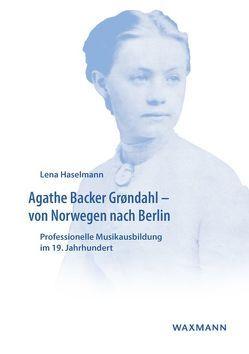 Agathe Backer Grøndahl – von Norwegen nach Berlin von Haselmann,  Lena