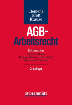 AGB-Arbeitsrecht von Clemenz,  Susanne, Hoefs,  Christian, Klumpp,  Steffen, Krause,  Rüdiger, Kreft,  Burghard, Roloff,  Sebastian, Schlewing,  Anja, Wortmann,  Florian