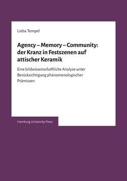 Agency – Memory – Community: der Kranz in Festszenen auf attischer Keramik von Tempel,  Lioba