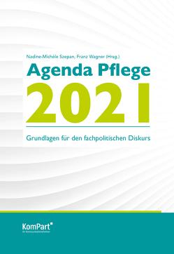 Agenda Pflege 2021 von Szepan,  Nadine-Michèle, Wagner,  Franz