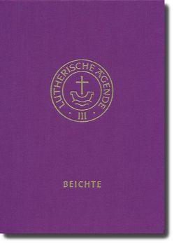 Agende für evangelisch-lutherische Kirchen und Gemeinden. Der Hauptgottesdienst… / Agende Band III: Die Amtshandlungen. Teil 3: Die Beichte von Mueller,  Gerhard
