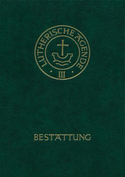 Agende für evangelisch-lutherische Kirchen und Gemeinden. Der Hauptgottesdienst… / Agende Band III: Die Amtshandlungen. Teil 5: Die Bestattung von Hirschler,  Horst