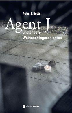 Agent J und andere Weihnachtsgeschichten von Betts,  Peter J