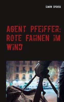 Agent Pfeiffer: Rote Fahnen im Wind von Sprock,  Simon