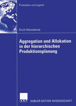 Aggregation und Allokation in der hierarchischen Produktionsplanung von Kleindienst,  Erich