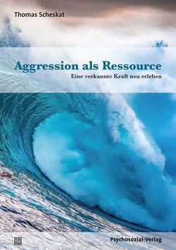 Aggression als Ressource von Scheskat,  Thomas